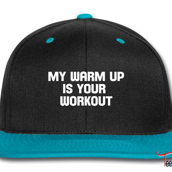 my warm up is your workout Snapback