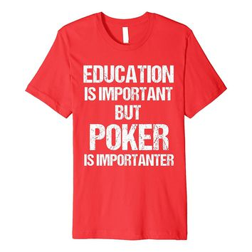 T-Shirt Funny Education Important but Poker Importanter