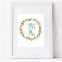 Think Happy Be Happy Inspirational Floral Quote Digital Printable Typography Art
