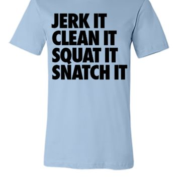 Jerk It Clean It Squat It Snatch It - Unisex T-shirt