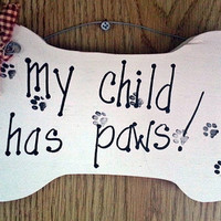 Dog pet sign My child has paws bone shaped wood