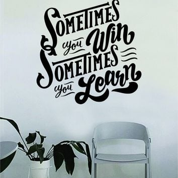 Sometimes You Win Sometimes You Learn v2 Quote Beautiful Design Decal Sticker Wall Vinyl Decor Living Room Bedroom Art Simple Cute Good Vibes Girls Teen Inspirational Inspire