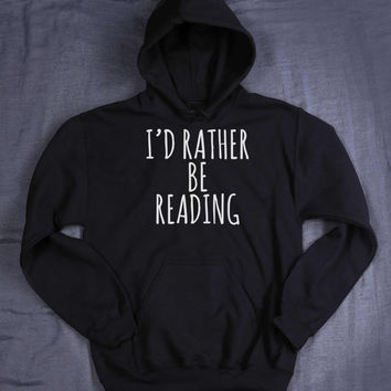 I'd Rather Be Reading Hoodie Slogan Reader Bookworm Reading Book Lover Gift Sweatshirt Jumper