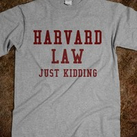 Harvard Law...Just kidding