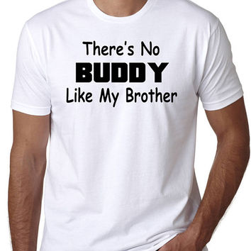 Best Brother T-Shirt that says There's No BUDDY Like My Brother - Family Shirts, Gift for Sister, Gift for Brother