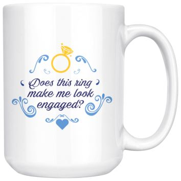 Does This Ring Make Me Look Engaged? Funny 15oz. Ceramic White Mug, Future Mrs. Gift