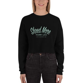 Shred More, Worry Less Cropped Sweatshirt