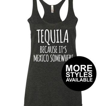 Tequila Because It's Mexico Somewhere, Womens Graphic Tee