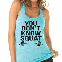 You Don't Know Squat Workout Tank Top. Gym Tank Top. Squat Tank. Weight Lifting Tank. Fitness Tank. Exercise Shirt. Burnout Tank. Funny Tank