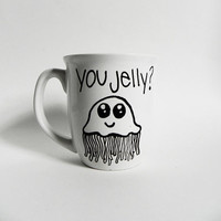 "jellyfish - ""you jelly?"" - cute and funny mug // hand-drawn/written"