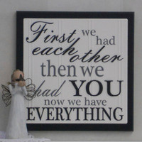 First We Had Each Other Then We Had You Now We Have Everything - Wooden Plaque / Sign - Black - Baby Nursery Kids Childrens Room Decor