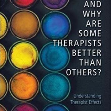 How and Why Are Some Therapists Better Than Others?: Understanding Therapist Effects