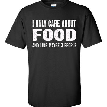 I Only Care About Food And Like 3 People Novelty Funny - Unisex Tshirt
