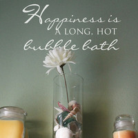 Bathroom Wall Decal  - Bathroom Wall Decor - Bathroom Decor - Bathroom Wall Art - Bathroom Art - Happiness is a long hot bubble bath