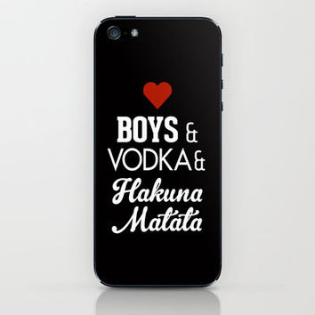 Boys, Vodka and Hakuna Matata iPhone & iPod Skin by RexLambo | Society6