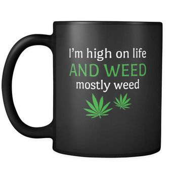 Weed I'm High On Life. And Weed. Mostly Weed 11oz Black Mug