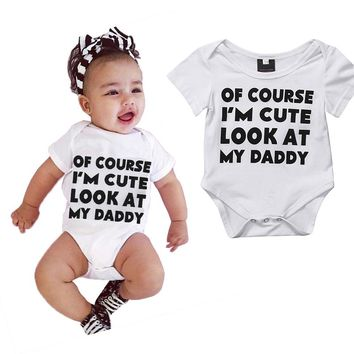 Of Course I'm Cute Look At My Daddy Funny Infant Baby Onesuit Bodysuit