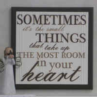 Sometimes it's the small things that take up the most room in your Heart - Wooden Plaque / Sign - Chocolate Brown - Nursery Decor / Gift
