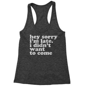 Hey Sorry I'm Late, I Didn't Want To Come  Racerback Tank Top for Women