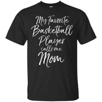 My Favorite Basketball Player Calls Me Mom T-Shirt Hoodie Mother Tee