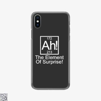 Ah The Element Of Surprise, Funny Phone Case