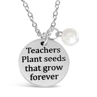 Teachers Plant Seeds That Grow Forever Necklace