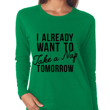 I Already Want To Take A Nap Tomorrow Long Sleeve Tee