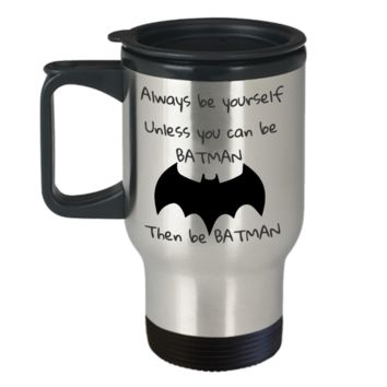 Funny Superhero Be Batman Stainless Steel Travel Coffee Mug