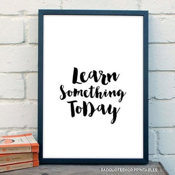 """Home Decor Motivational Printable Quote """"Learn Something Today"""" Inspirational Workspace Digital Typography Art - Instant Download Print"""