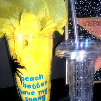 Custom Beach Better Have My Sunny Fruit Infuser Tumbler Cup
