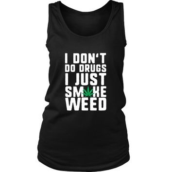 I Don't Do Drugs I Just Smoke Weed - Women's Tank