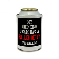 MY DRINKING TEAM HAS A ROLLER DERBY PROBLEM Can Cooler Drink Insulator Beverage Insulated Holder