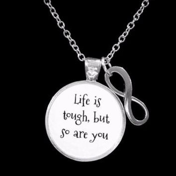 Life Is Tough But So Are You Infinity Inspirational Friend Sister Gift Necklace