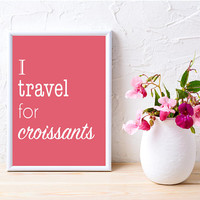 I Travel for Croissants White Font Pink Background Digital Download 8X10
