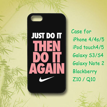 Just Do It - iPhone 4 Case, iPhone 5 Case, ipod case, Samsung Galaxy S4, Samsung Galaxy S3, Samsung note 2, blackberry z10, Q10