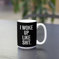 Woke Up Like Shit Coffee/Tea Mug
