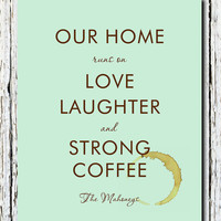 """Personalized Housewarming family gift, coffee kitchen art print, """"Our Home runs on Love Laughter Strong Coffee"""" Fun Gift Print -  Print 8x10"""