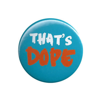That's Dope Retro Pinback Button Badge Pin 44mm 4.4cm 1.75""