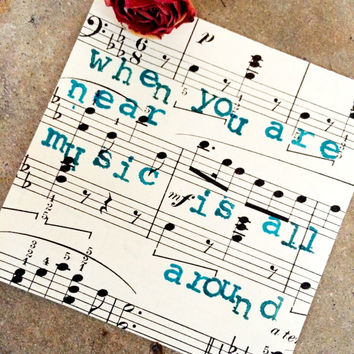 Vintage Sheet Music, Vintage Wall Art, When You Are Near Music Is All Around, Recycled Sheet Music, Love Quote, Vintage Decor, Music Quotes