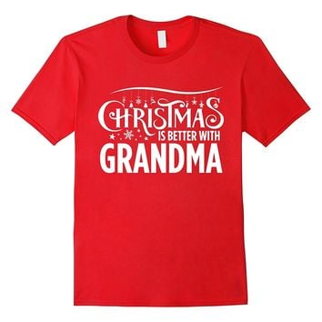 Christmas Is Better With Grandma Matching Family T-Shirt