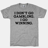 I Don't Go Gambling. I Go Winning, Casino Gambler