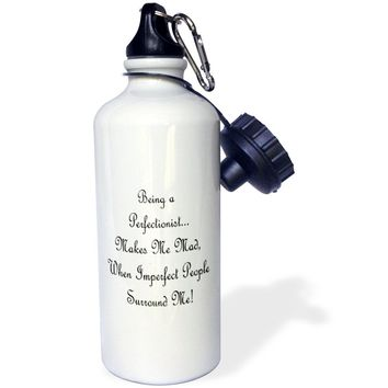 """3dRose wb_8114_1 """"Being a Perfectionist"""" Sports Water Bottle, 21 oz, White"""