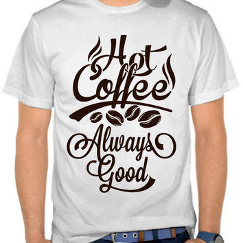 Hot Coffee Always Good T-SHIRT By GUPH