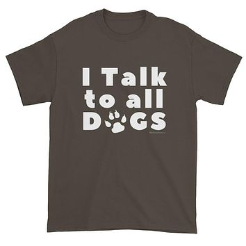 I Talk to DOGS Cute Pet Animal Lover Cool Dog Person Mens Short Sleeve T-Shirt by Melody Gardy