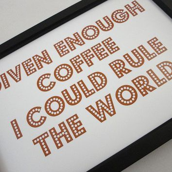 Typography Art Text Print 'Given Enough Coffee' in Brown and Black