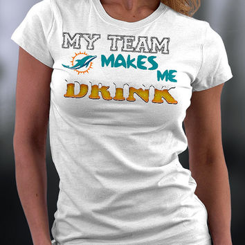 Miami Dolphins ,miami Dolphins  Tshirt,dolphins  T Shirt,miami Dolphins  My Team Makes Me Drink T-shirt