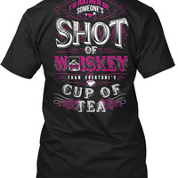 {NEW} Someone's Shot Of Whiskey Than Everyone's Cup of Tea T-Shirt