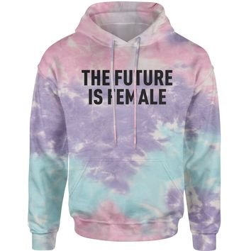 The Future Is Female Feminism (Black Print)  Tie-Dye Adult Hoodie Sweatshirt