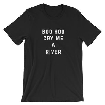 Boo Hoo Cry me a River Unisex T-Shirt