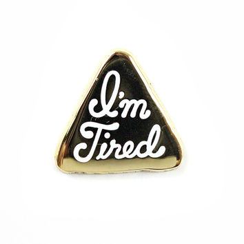 I'm Tired Pin